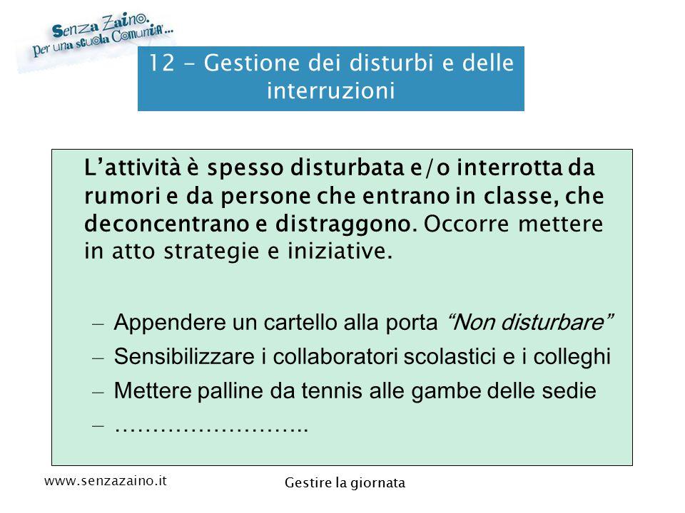 www.senzazaino.it m.orsi.lucca@gmail.com Gestire la giornata 12 - Gestione dei disturbi e delle interruzioni L'attività è spesso disturbata e/o interr