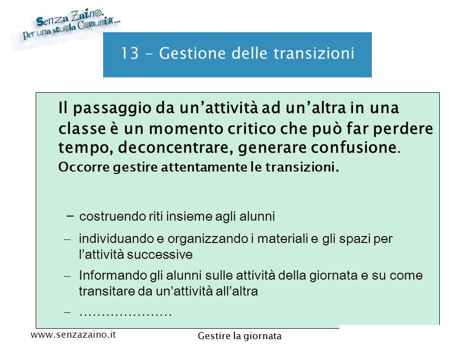 www.senzazaino.it m.orsi.lucca@gmail.com Gestire la giornata 13 - Gestione delle transizioni Il passaggio da un'attività ad un'altra in una classe è u