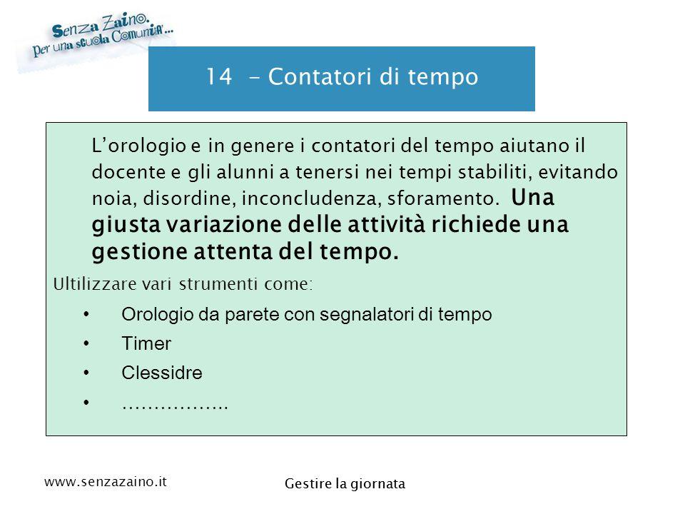 www.senzazaino.it m.orsi.lucca@gmail.com Gestire la giornata 14 - Contatori di tempo L'orologio e in genere i contatori del tempo aiutano il docente e