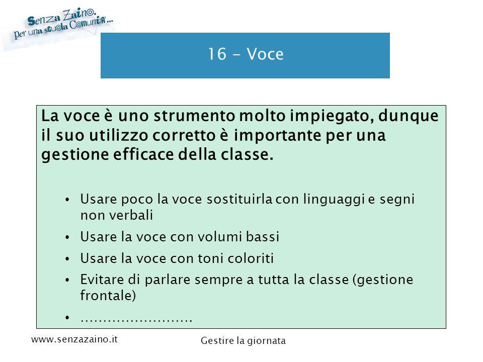 www.senzazaino.it m.orsi.lucca@gmail.com Gestire la giornata 16 - Voce La voce è uno strumento molto impiegato, dunque il suo utilizzo corretto è impo