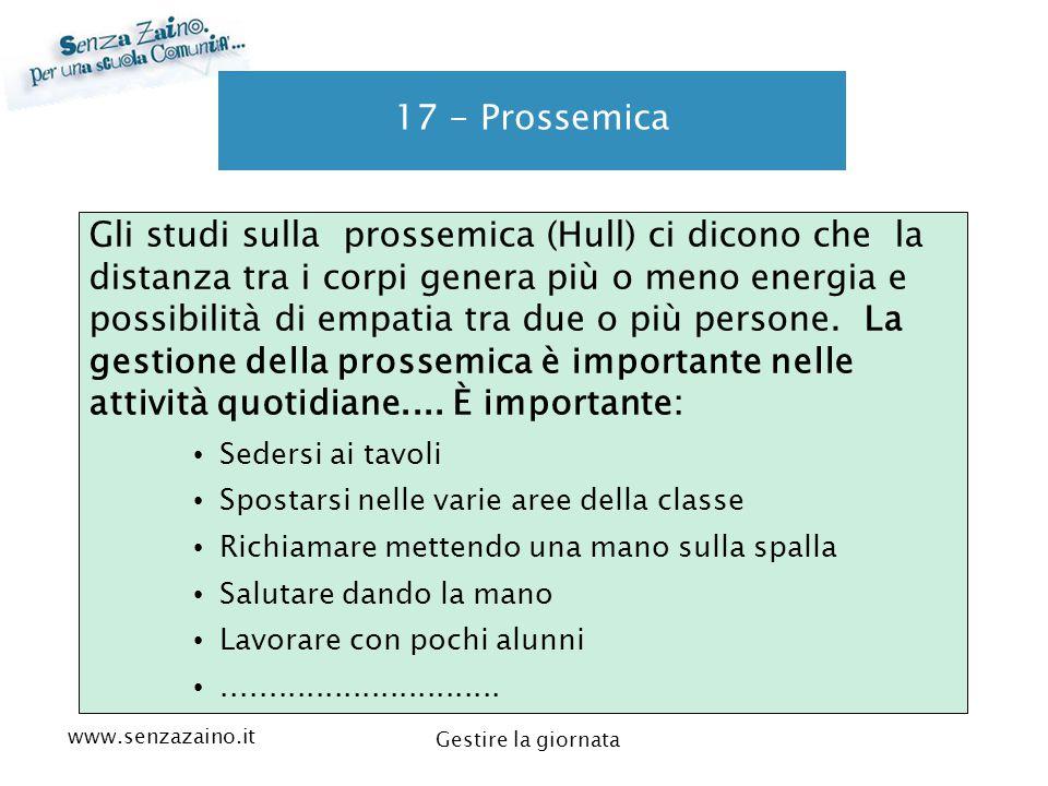 www.senzazaino.it m.orsi.lucca@gmail.com Gestire la giornata 17 - Prossemica Gli studi sulla prossemica (Hull) ci dicono che la distanza tra i corpi g