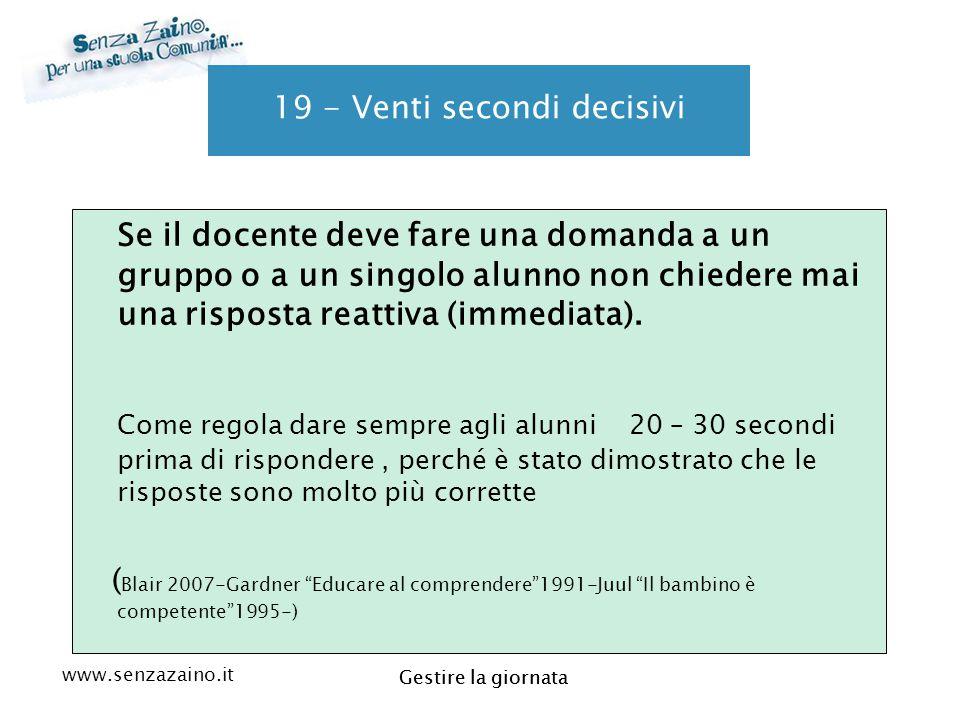 www.senzazaino.it m.orsi.lucca@gmail.com Gestire la giornata 19 - Venti secondi decisivi Se il docente deve fare una domanda a un gruppo o a un singol