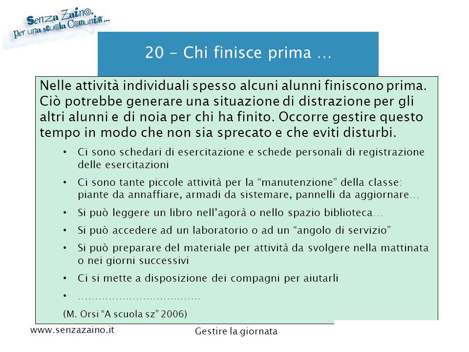 www.senzazaino.it m.orsi.lucca@gmail.com Gestire la giornata 20 - Chi finisce prima … Nelle attività individuali spesso alcuni alunni finiscono prima.