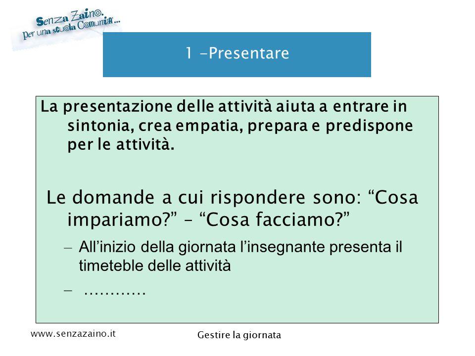 www.senzazaino.it m.orsi.lucca@gmail.com Gestire la giornata 1 -Presentare La presentazione delle attività aiuta a entrare in sintonia, crea empatia,