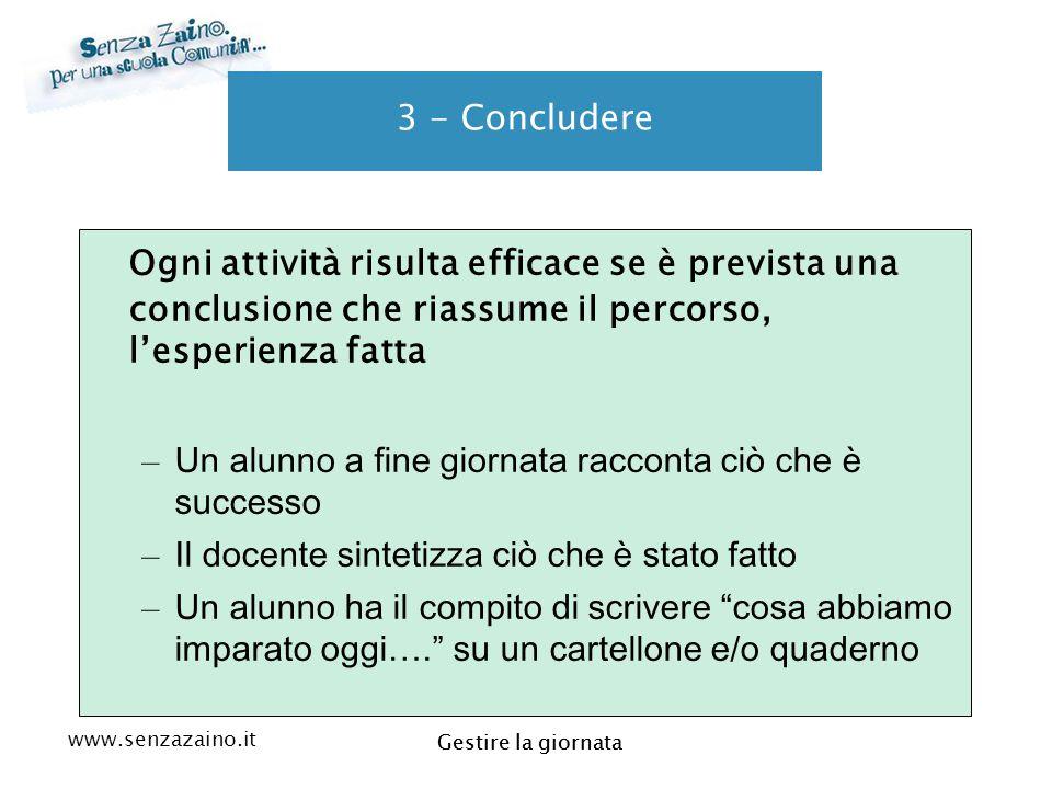 www.senzazaino.it m.orsi.lucca@gmail.com Gestire la giornata 3 - Concludere Ogni attività risulta efficace se è prevista una conclusione che riassume