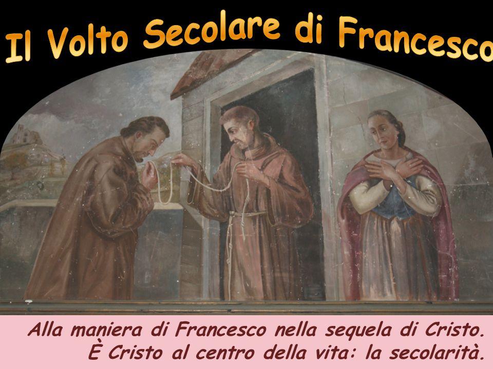 Alla maniera di Francesco nella sequela di Cristo. È Cristo al centro della vita: la secolarità.