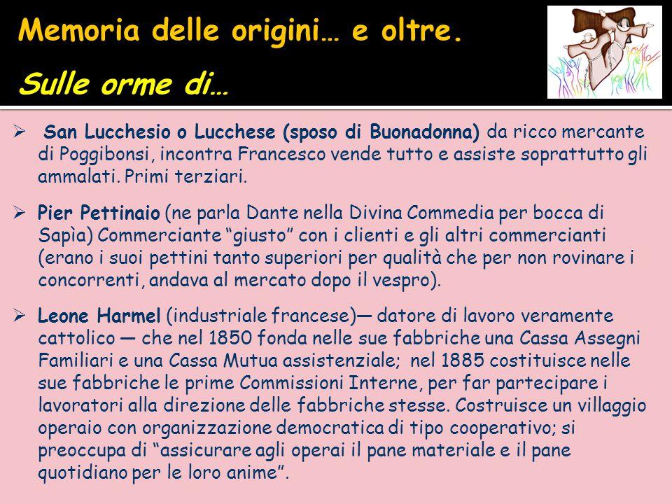 San Lucchesio o Lucchese (sposo di Buonadonna) da ricco mercante di Poggibonsi, incontra Francesco vende tutto e assiste soprattutto gli ammalati. P
