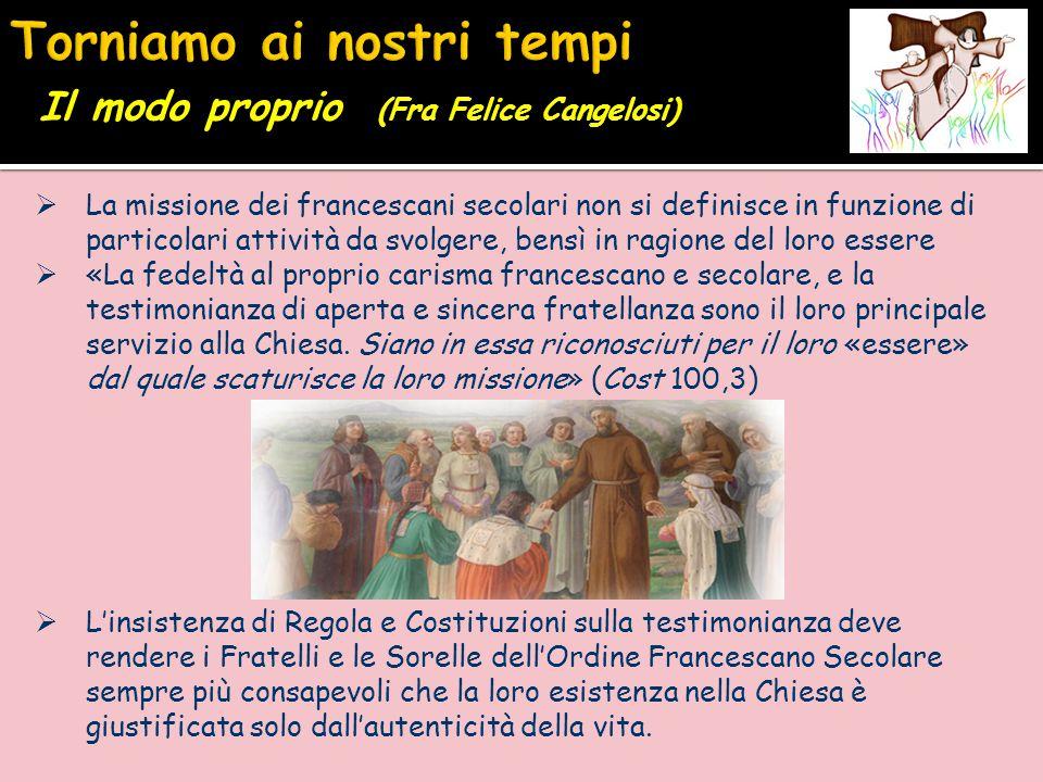 La missione dei francescani secolari non si definisce in funzione di particolari attività da svolgere, bensì in ragione del loro essere  «La fedelt