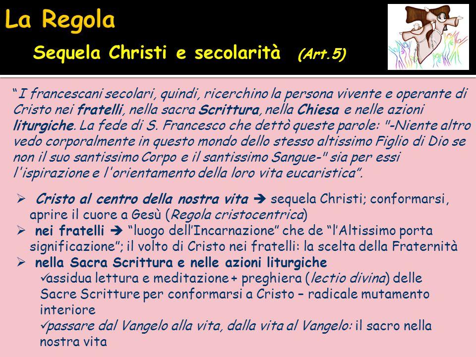 """Sequela Christi e secolarità (Art.5) """"I francescani secolari, quindi, ricerchino la persona vivente e operante di Cristo nei fratelli, nella sacra Scr"""