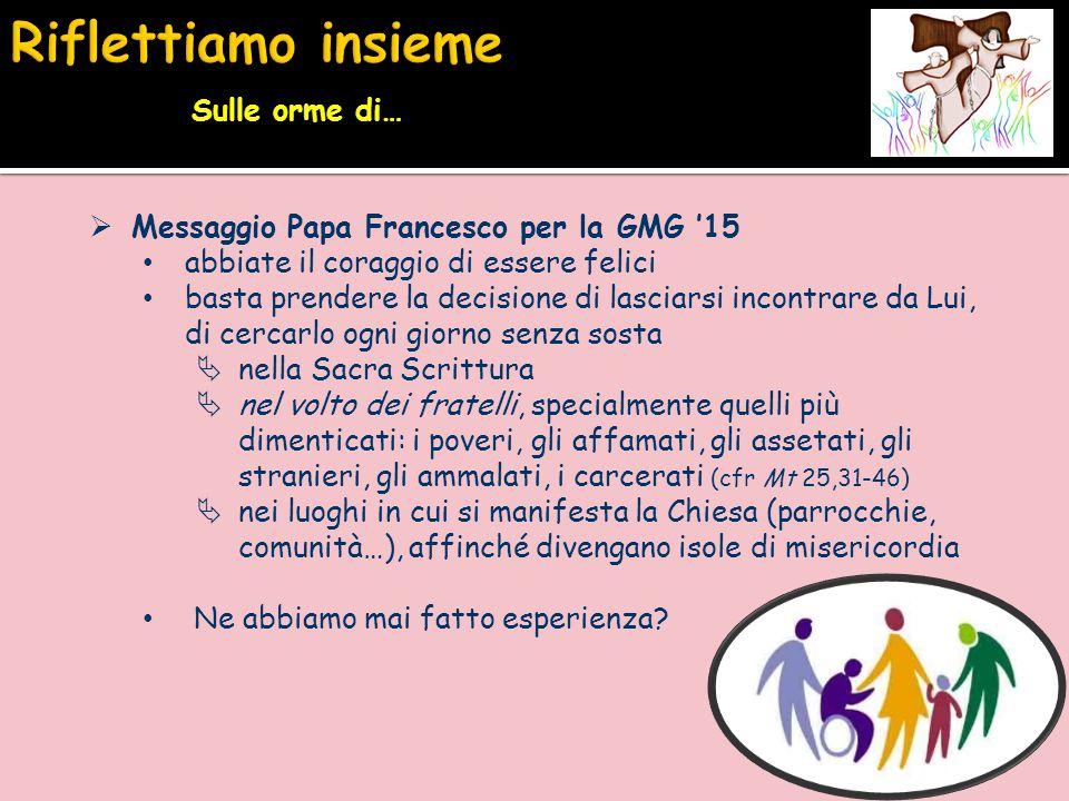  Messaggio Papa Francesco per la GMG '15 abbiate il coraggio di essere felici basta prendere la decisione di lasciarsi incontrare da Lui, di cercarlo