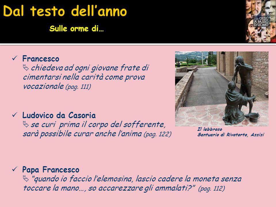 Francesco  chiedeva ad ogni giovane frate di cimentarsi nella carità come prova vocazionale (pag. 111) Ludovico da Casoria  se curi prima il corpo d