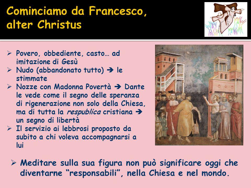  Povero, obbediente, casto… ad imitazione di Gesù  Nudo (abbandonato tutto)  le stimmate  Nozze con Madonna Povertà  Dante le vede come il segno