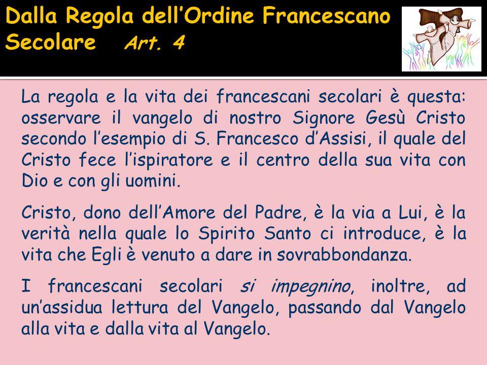 La regola e la vita dei francescani secolari è questa: osservare il vangelo di nostro Signore Gesù Cristo secondo l'esempio di S. Francesco d'Assisi,