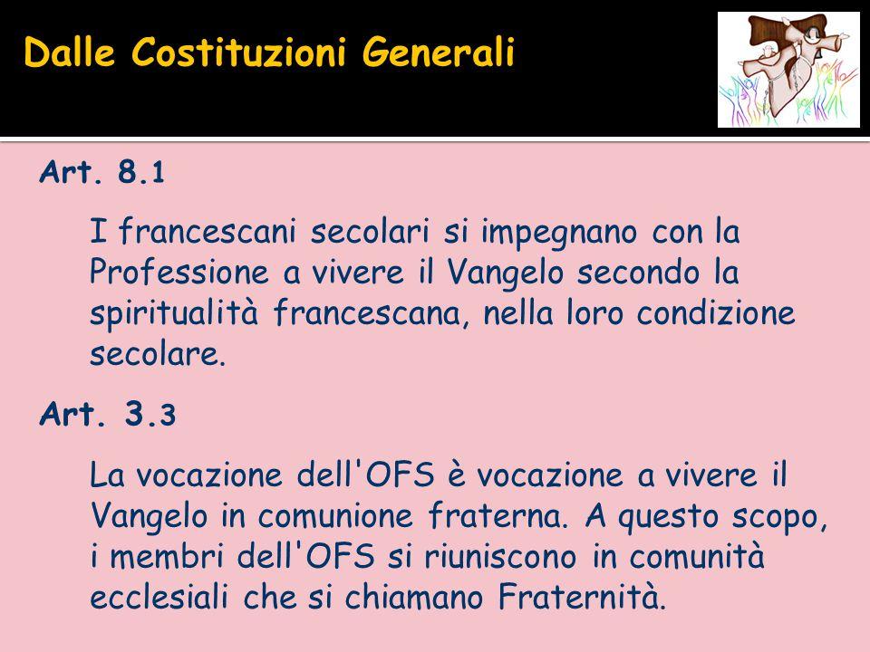 Art. 8. 1 I francescani secolari si impegnano con la Professione a vivere il Vangelo secondo la spiritualità francescana, nella loro condizione secola