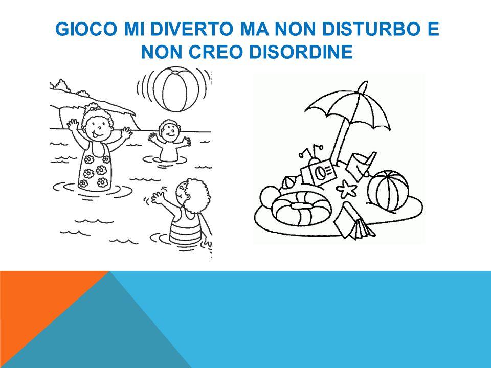 GIOCO MI DIVERTO MA NON DISTURBO E NON CREO DISORDINE