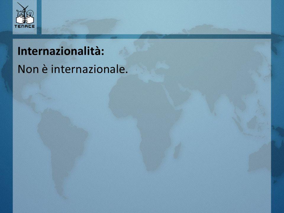 Internazionalità: Non è internazionale.