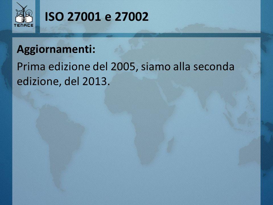 ISO 27001 e 27002 Aggiornamenti: Prima edizione del 2005, siamo alla seconda edizione, del 2013.