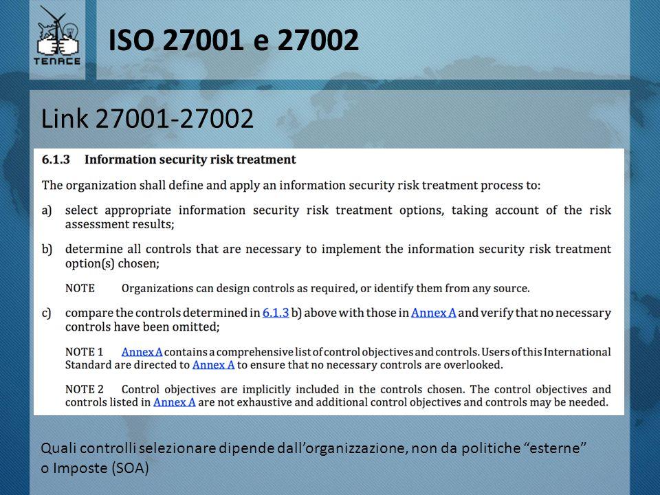 """ISO 27001 e 27002 Link 27001-27002 Quali controlli selezionare dipende dall'organizzazione, non da politiche """"esterne"""" o Imposte (SOA)"""