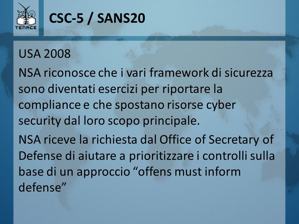CSC-5 / SANS20 USA 2008 NSA riconosce che i vari framework di sicurezza sono diventati esercizi per riportare la compliance e che spostano risorse cyb