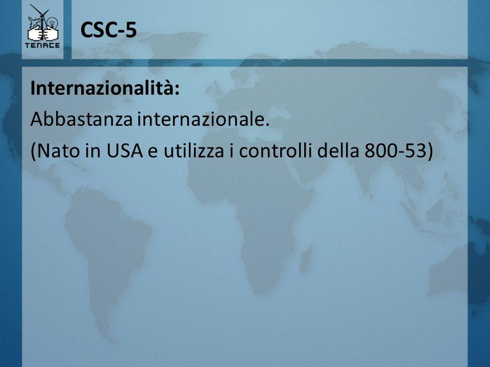 CSC-5 Internazionalità: Abbastanza internazionale. (Nato in USA e utilizza i controlli della 800-53)