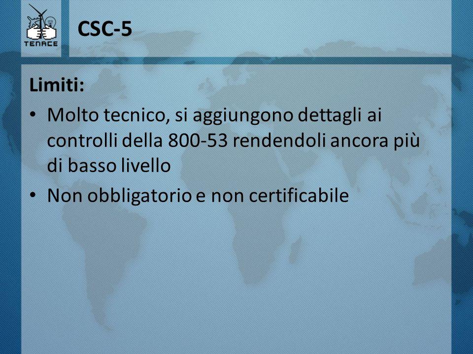 CSC-5 Limiti: Molto tecnico, si aggiungono dettagli ai controlli della 800-53 rendendoli ancora più di basso livello Non obbligatorio e non certificab