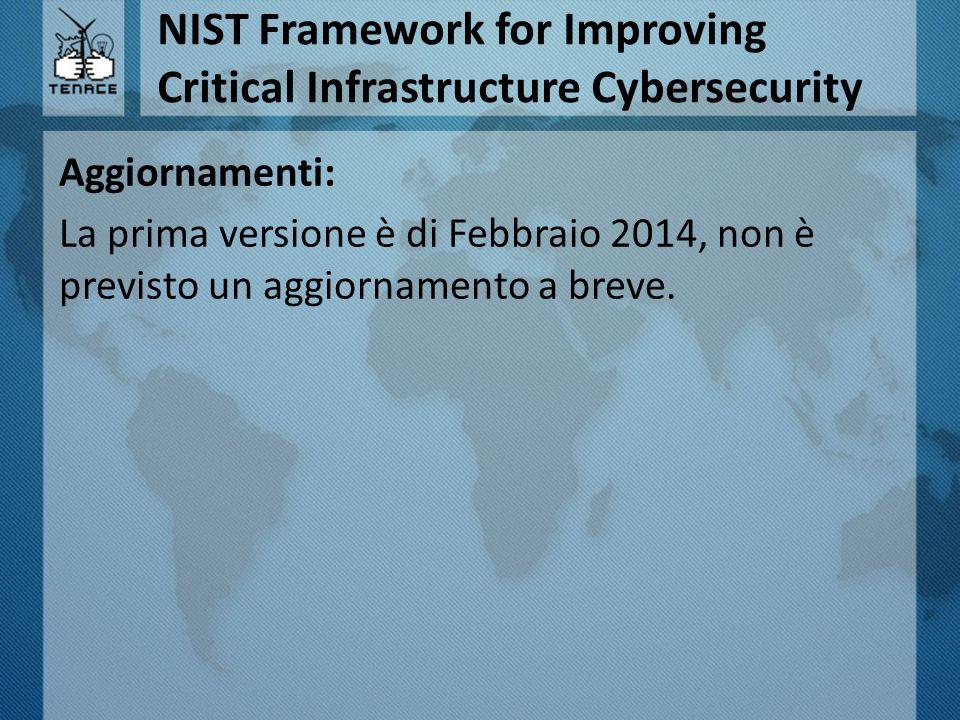 NIST Framework for Improving Critical Infrastructure Cybersecurity Aggiornamenti: La prima versione è di Febbraio 2014, non è previsto un aggiornament