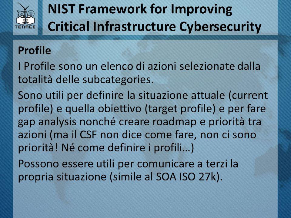 NIST Framework for Improving Critical Infrastructure Cybersecurity Profile I Profile sono un elenco di azioni selezionate dalla totalità delle subcate