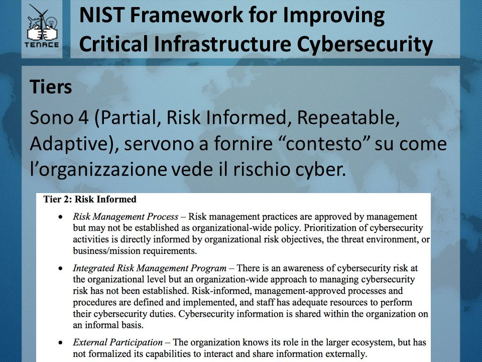 "NIST Framework for Improving Critical Infrastructure Cybersecurity Tiers Sono 4 (Partial, Risk Informed, Repeatable, Adaptive), servono a fornire ""con"