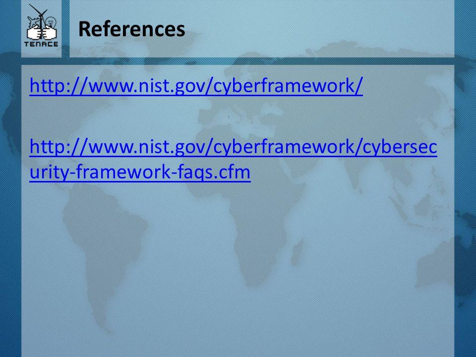 References http://www.nist.gov/cyberframework/ http://www.nist.gov/cyberframework/cybersec urity-framework-faqs.cfm