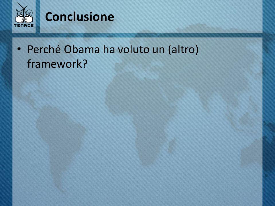 Conclusione Perché Obama ha voluto un (altro) framework?