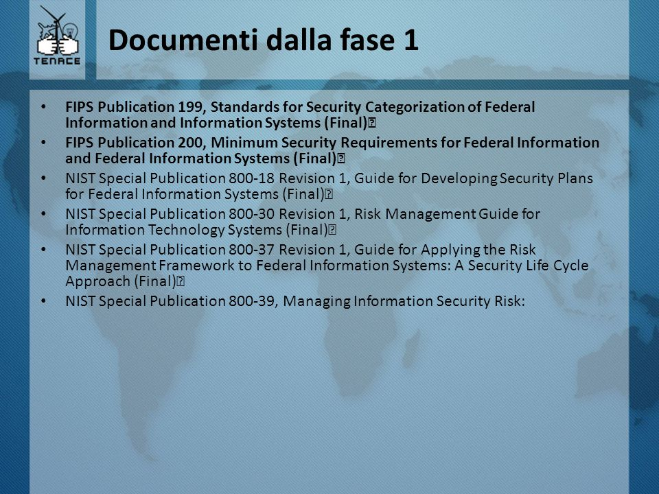 Documenti dalla fase 1 FIPS Publication 199, Standards for Security Categorization of Federal Information and Information Systems (Final) FIPS Publica