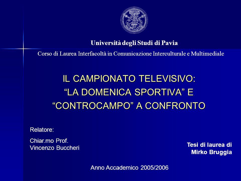 """IL CAMPIONATO TELEVISIVO: """"LA DOMENICA SPORTIVA"""" E """"CONTROCAMPO"""" A CONFRONTO Corso di Laurea Interfacoltà in Comunicazione Interculturale e Multimedia"""