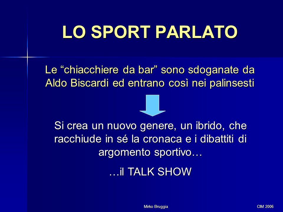 """Mirko Bruggia CIM 2006 LO SPORT PARLATO Le """"chiacchiere da bar"""" sono sdoganate da Aldo Biscardi ed entrano così nei palinsesti Si crea un nuovo genere"""