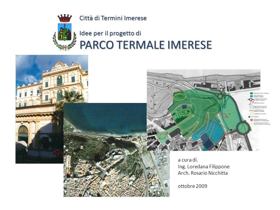Città di Termini Imerese Idee per il progetto di PARCO TERMALE IMERESE a cura di. Ing. Loredana Filippone Arch. Rosario Nicchitta ottobre 2009