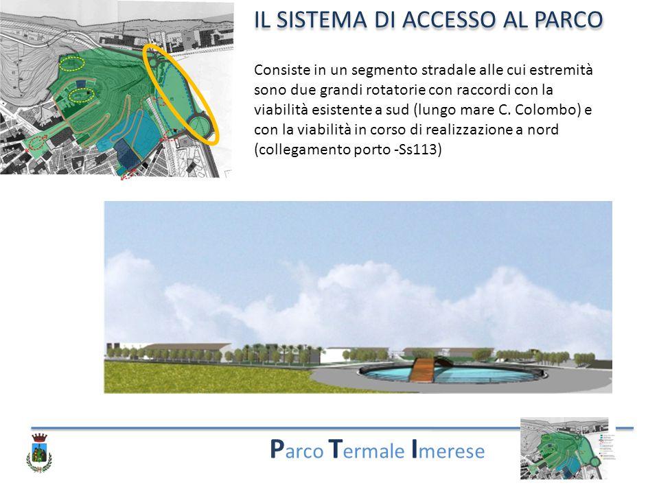 P arco T ermale I merese IL SISTEMA DI ACCESSO AL PARCO Consiste in un segmento stradale alle cui estremità sono due grandi rotatorie con raccordi con la viabilità esistente a sud (lungo mare C.