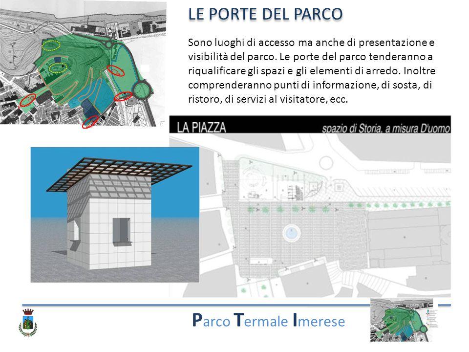 P arco T ermale I merese LE PORTE DEL PARCO Sono luoghi di accesso ma anche di presentazione e visibilità del parco. Le porte del parco tenderanno a r