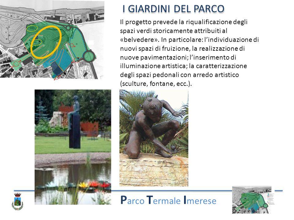P arco T ermale I merese I GIARDINI DEL PARCO Il progetto prevede la riqualificazione degli spazi verdi storicamente attribuiti al «belvedere». In par