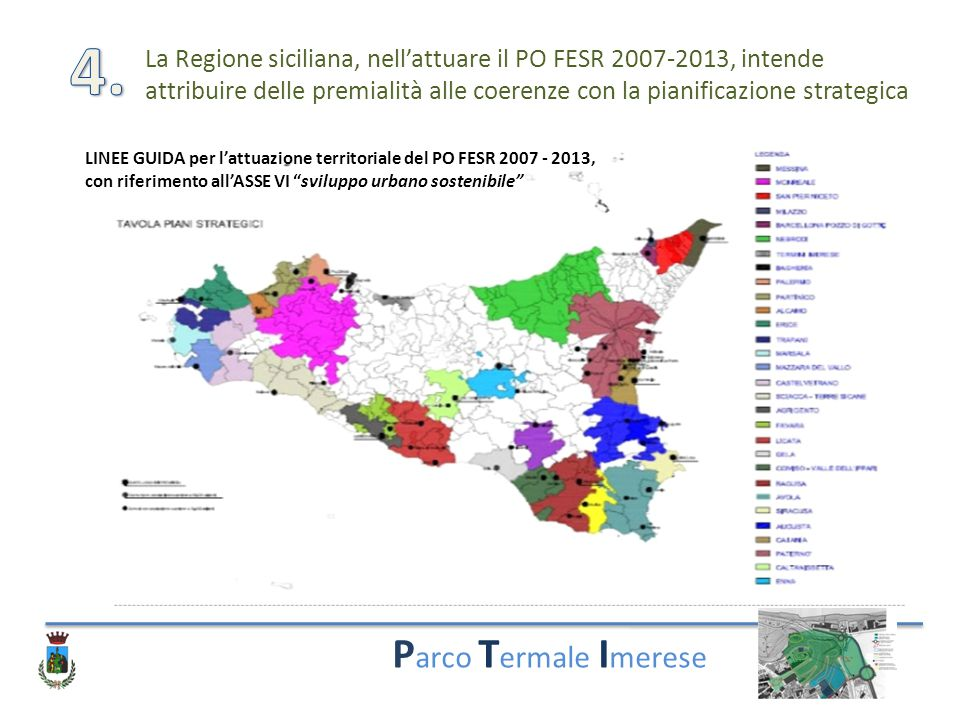 P arco T ermale I merese La Regione siciliana, nell'attuare il PO FESR 2007-2013, intende attribuire delle premialità alle coerenze con la pianificazi