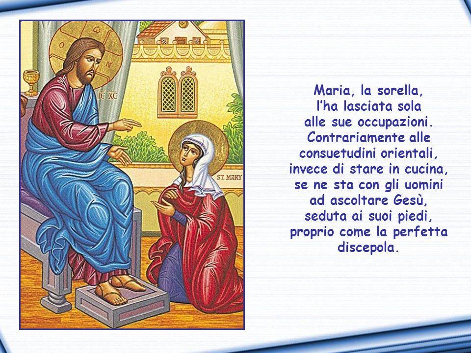Anche adesso è indaffarata a preparare un'accoglienza degna del Maestro e dei suoi discepoli.