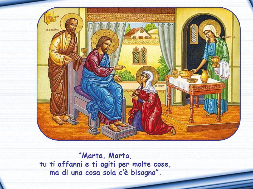 Per questo l'intervento un po' risentito di Marta: «Signore, non ti curi che mia sorella mi ha lasciata sola a servire.