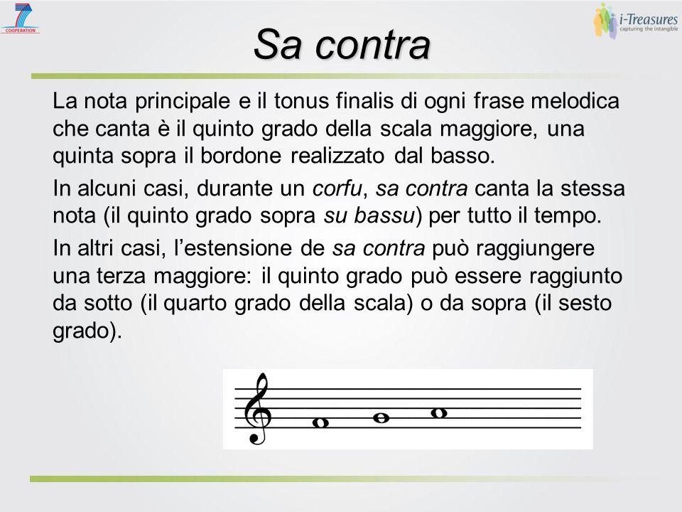 Sa contra La nota principale e il tonus finalis di ogni frase melodica che canta è il quinto grado della scala maggiore, una quinta sopra il bordone realizzato dal basso.