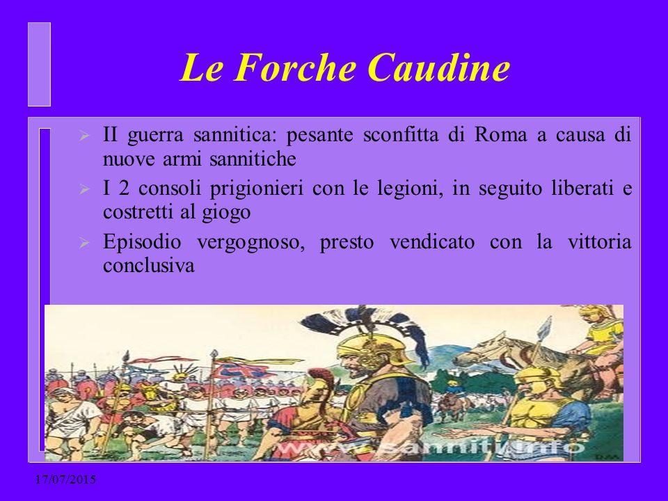 Le Forche Caudine  II guerra sannitica: pesante sconfitta di Roma a causa di nuove armi sannitiche  I 2 consoli prigionieri con le legioni, in segui