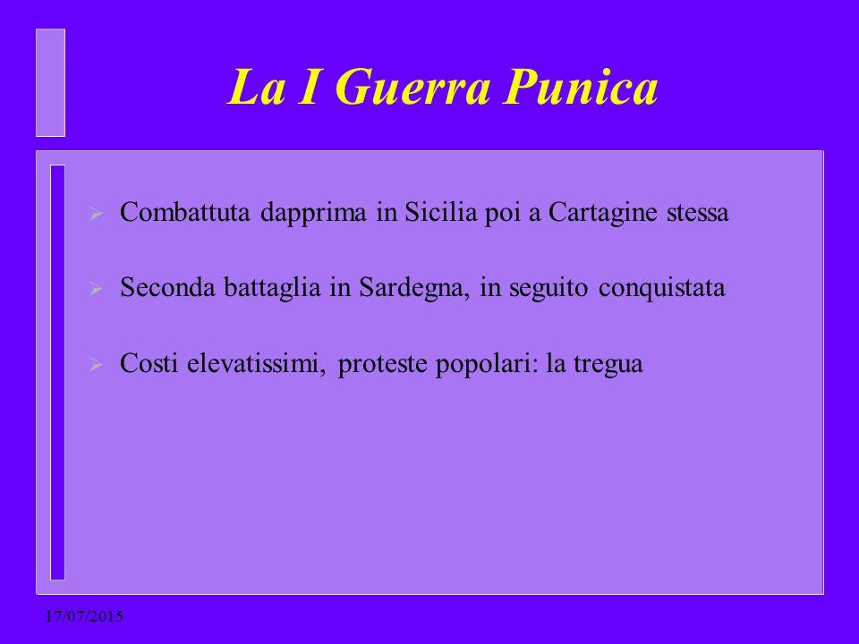 La I Guerra Punica  Combattuta dapprima in Sicilia poi a Cartagine stessa  Seconda battaglia in Sardegna, in seguito conquistata  Costi elevatissim