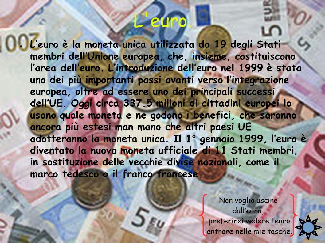 L'euro. ● L'euro è la moneta unica utilizzata da 19 degli Stati membri dell'Unione europea, che, insieme, costituiscono l'area dell'euro. L'introduzio