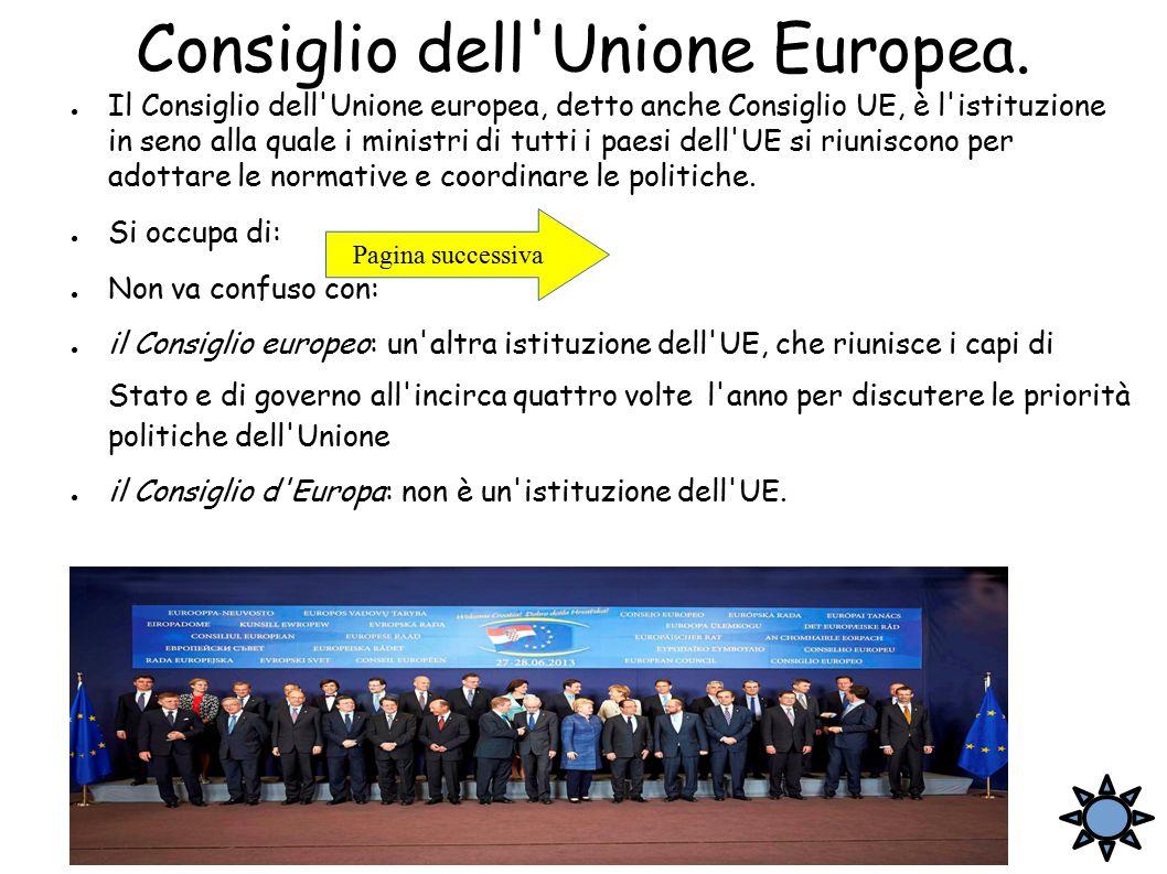 Consiglio dell'Unione Europea. ● Il Consiglio dell'Unione europea, detto anche Consiglio UE, è l'istituzione in seno alla quale i ministri di tutti i