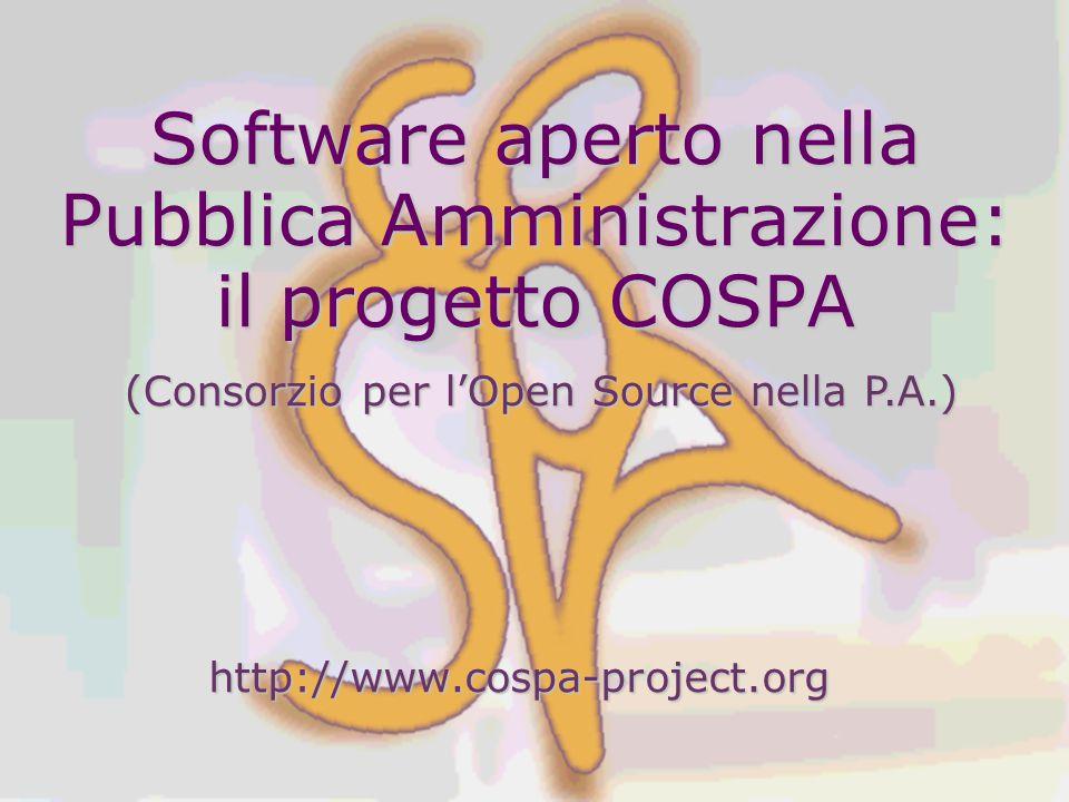 Software aperto nella Pubblica Amministrazione: il progetto COSPA http://www.cospa-project.org (Consorzio per l'Open Source nella P.A.)