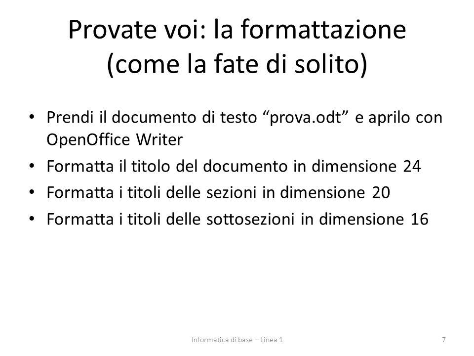 """Provate voi: la formattazione (come la fate di solito) Prendi il documento di testo """"prova.odt"""" e aprilo con OpenOffice Writer Formatta il titolo del"""
