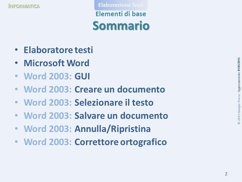 © 2015 Giorgio Porcu - Aggiornamennto 01/05/2015 I NFORMATICA Elaborazione Testi Elementi di base Elaboratore Testi (Word processor) Software per la gestione di documenti di testo.