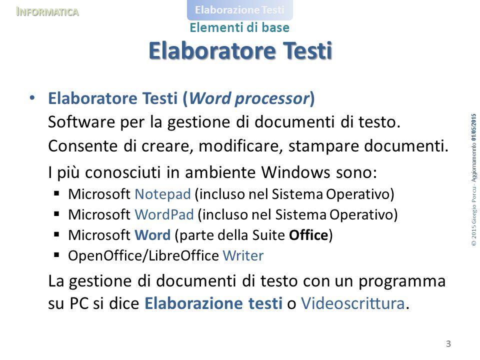 © 2015 Giorgio Porcu - Aggiornamennto 01/05/2015 I NFORMATICA Elaborazione Testi Elementi di base Microsoft Word Elaboratore Testi più diffuso al mondo.