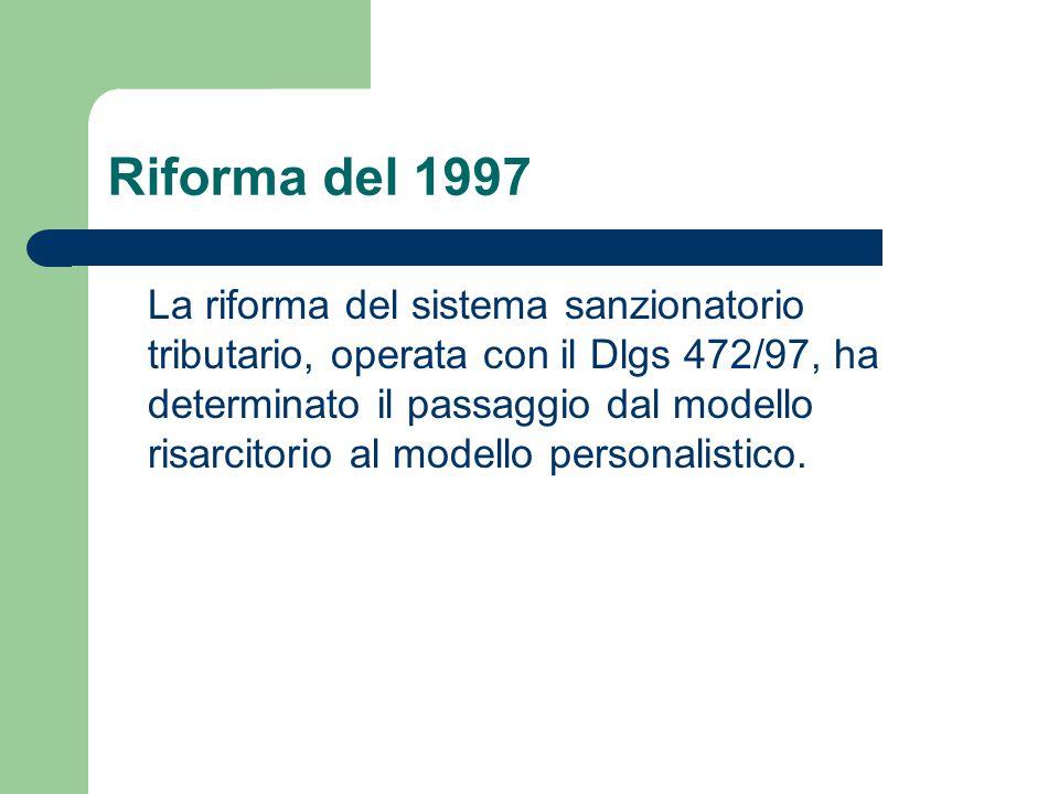 Riforma del 1997 La riforma del sistema sanzionatorio tributario, operata con il Dlgs 472/97, ha determinato il passaggio dal modello risarcitorio al